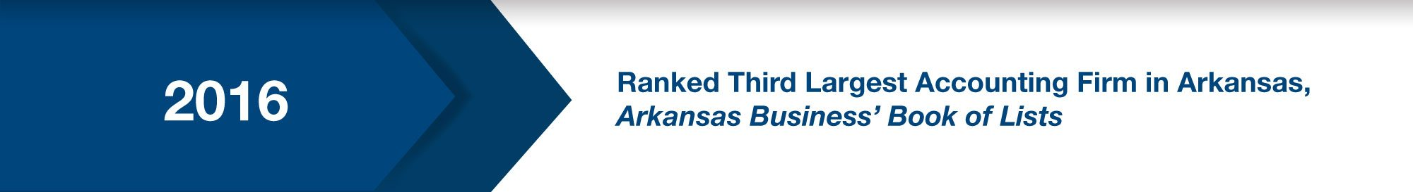 Ranked Third Largest Accounting Firm in Arkansas, Arkansas Business' Book of Lists (2016)