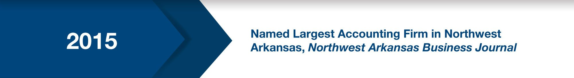 Named Largest Accounting Firm in Northwest Arkansas, Northwest Arkansas Business Journal (2015)