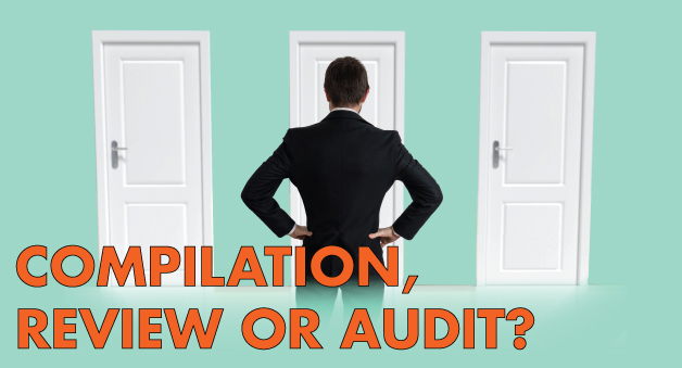 Compilation, Review or Audit: Which do You Need?